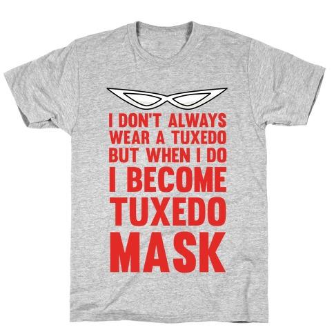 I Don't Always Wear A Tuxedo But When I Do I Become Tuxedo Mask T-Shirt