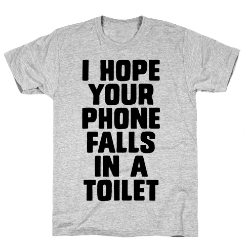 I Hope Your Phone Falls in a Toilet Mens T-Shirt