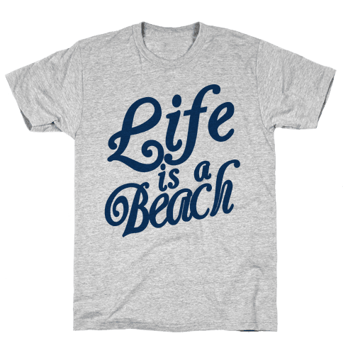 Life is a Beach Mens T-Shirt