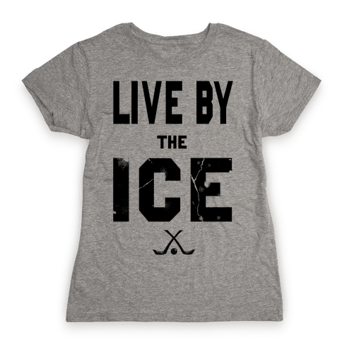 Live by the Ice Womens T-Shirt