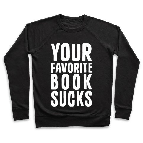 Your Favorite Book Sucks Pullover