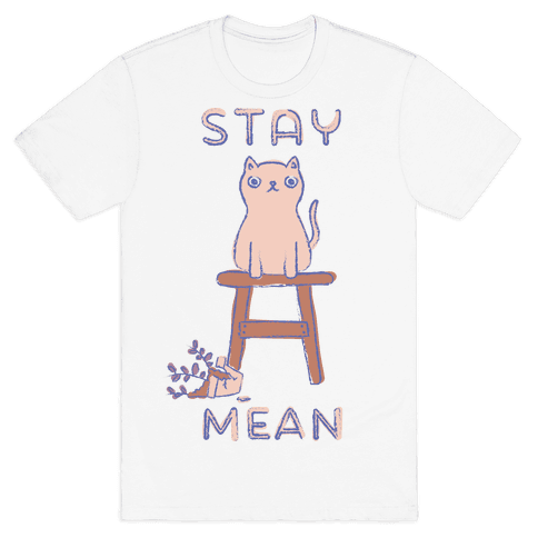 Stay Mean Mens T-Shirt