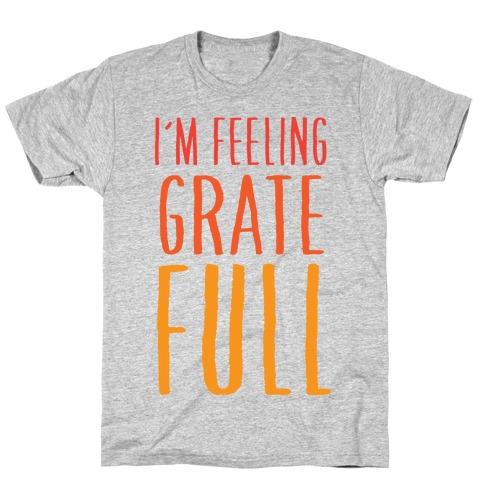 I'm Feeling Grate-Full T-Shirt
