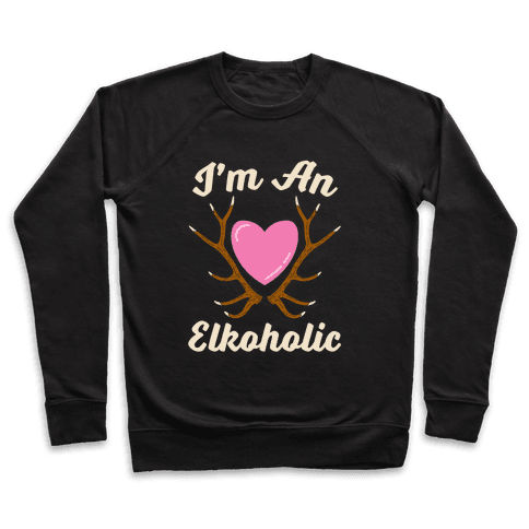 I'm An Elkoholic Pullover