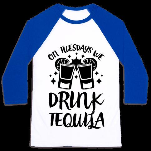 On Tuesdays We Drink Tequila Baseball Tee