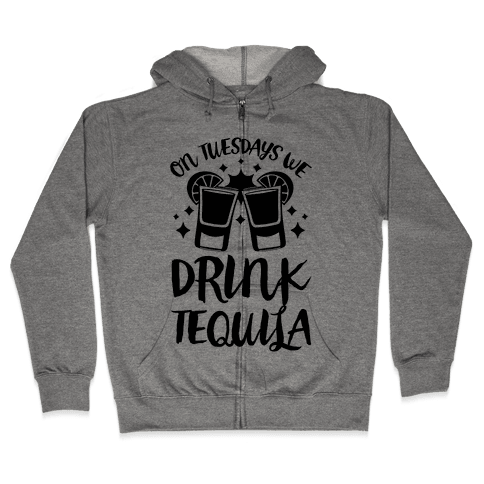 On Tuesdays We Drink Tequila Zip Hoodie