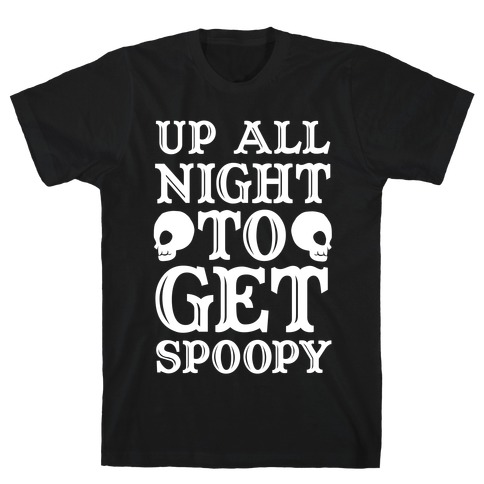 Up All Night To Get Spoopy T-Shirt