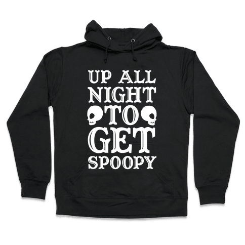 Up All Night To Get Spoopy Hooded Sweatshirt