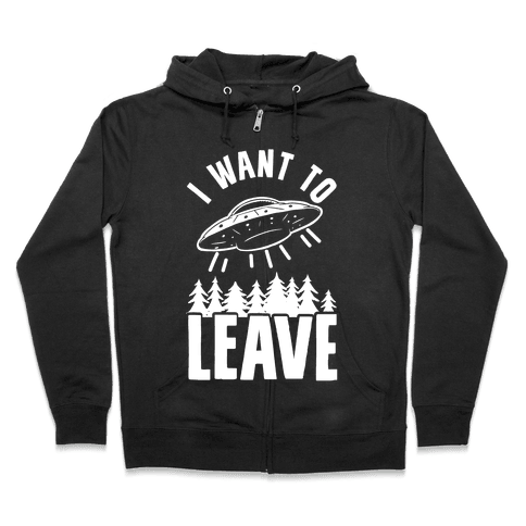 I Want To Leave Zip Hoodie
