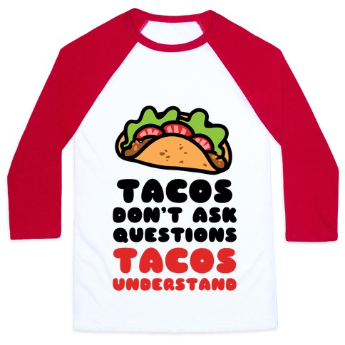 Tacos Don't Ask Questions, Tacos Understand Baseball Tee