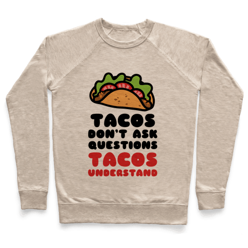 Tacos Don't Ask Questions, Tacos Understand Pullover