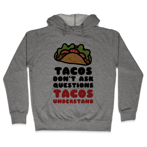 Tacos Don't Ask Questions, Tacos Understand Hooded Sweatshirt