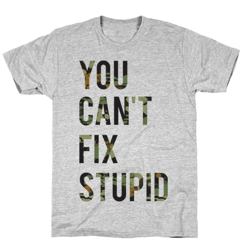 You Can't Fix Stupid Mens T-Shirt