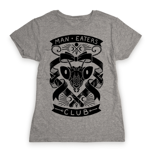 Praying Mantis Man-Eater's Club Womens T-Shirt