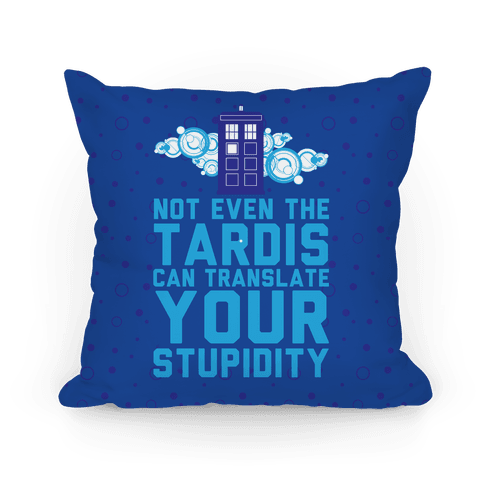 Not Even The Tardis Can Translate You Stupidity