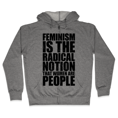 Feminism Is The Radical Notion That Women Are People Zip Hoodie