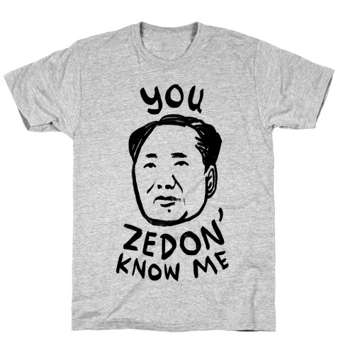 You Zedon' Know Me T-Shirt