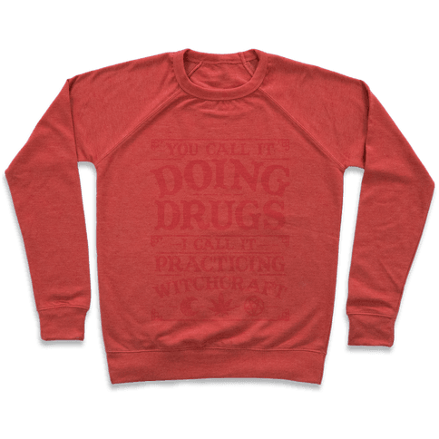 You Call It Doing Drugs I Call It Practicing Witchcraft Pullover