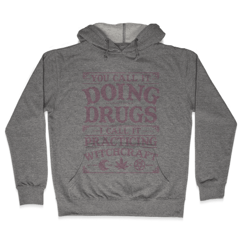 You Call It Doing Drugs I Call It Practicing Witchcraft Hooded Sweatshirt