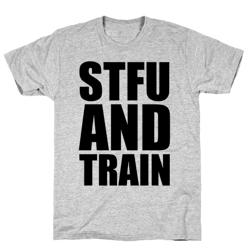 STFU and TRAIN Mens T-Shirt