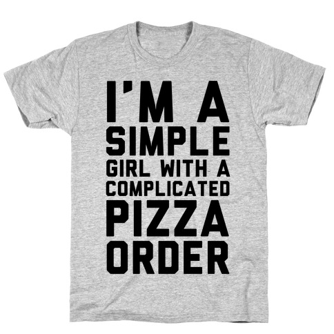 I'm A Simple Girl With A Complicated Pizza Order T-Shirt