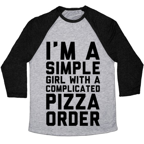 I'm A Simple Girl With A Complicated Pizza Order Baseball Tee