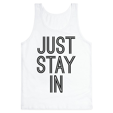 Just Stay In Tank Top