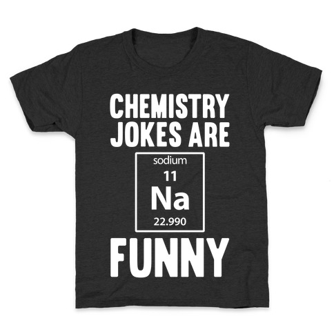 Chemistry Jokes Are Sodium Funny Kids T-Shirt