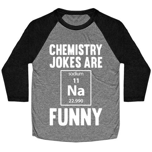 Chemistry Jokes Are Sodium Funny Baseball Tee