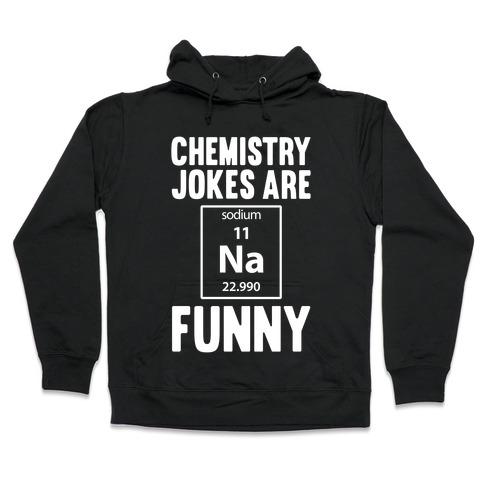 Chemistry Jokes Are Sodium Funny Hooded Sweatshirt