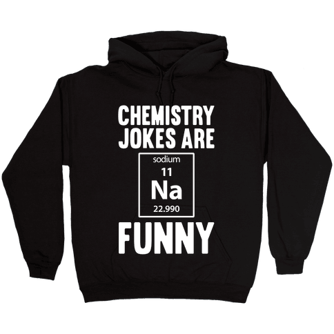 Chemistry Jokes Are Sodium Funny Hooded Sweatshirt