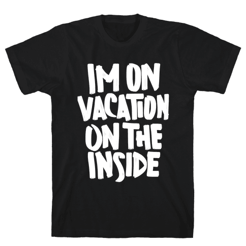 Vacation On The Inside Mens T-Shirt