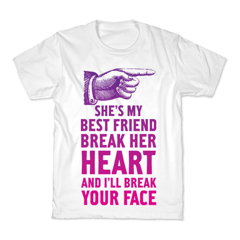 She's My Best Friend Break Her Heart and I'll Break Your Face Kids T-Shirt