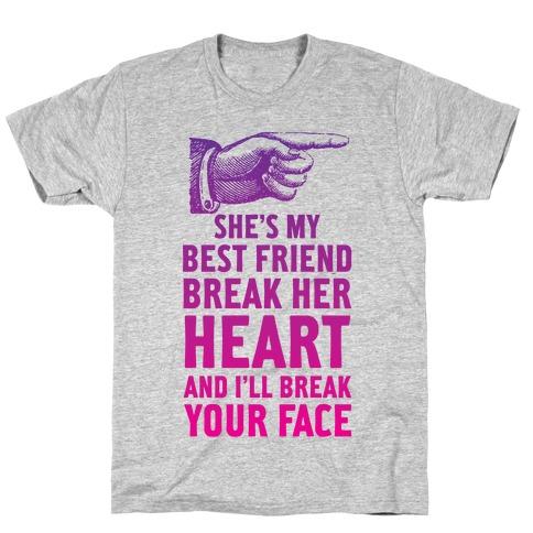 She's My Best Friend Break Her Heart and I'll Break Your Face T-Shirt