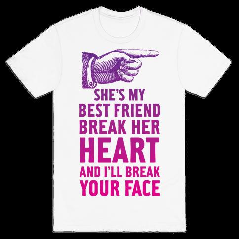 She's My Best Friend Break Her Heart and I'll Break Your Face Mens T-Shirt