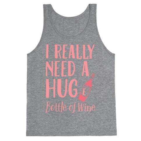 I Need A Hug(e) Bottle Of Wine Tank Top