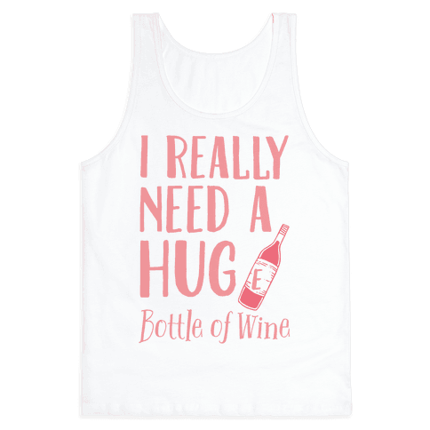 I Need A Hug(e) Bottle Of Wine Tank Top
