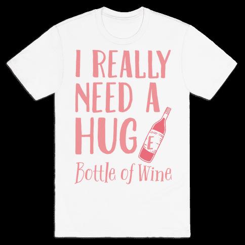I Need A Hug(e) Bottle Of Wine Mens T-Shirt