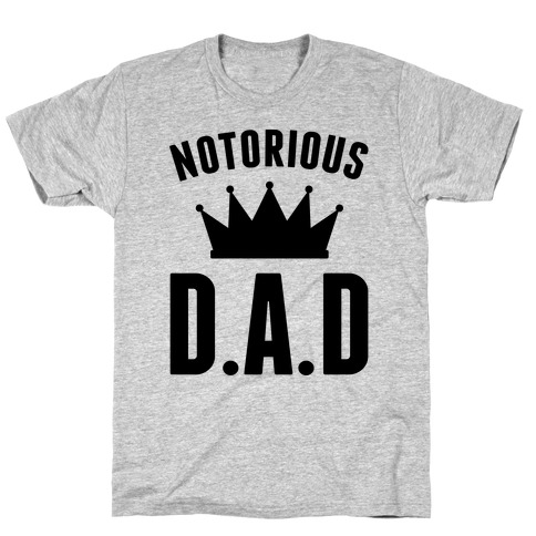 Notorious DAD T-Shirt