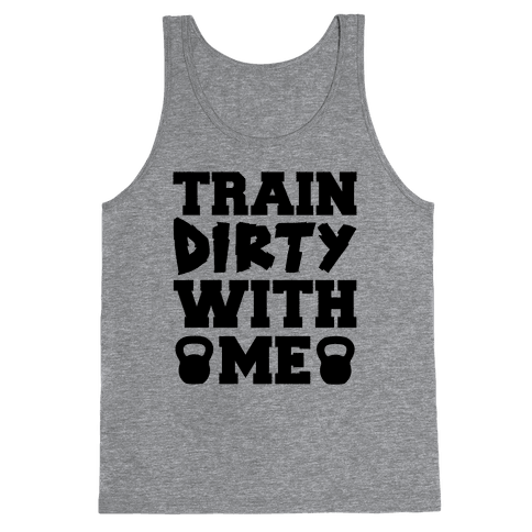 Train Dirty With Me Tank Top