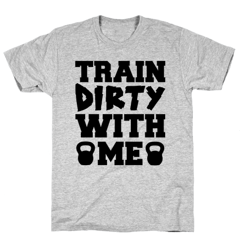 Train Dirty With Me Mens T-Shirt