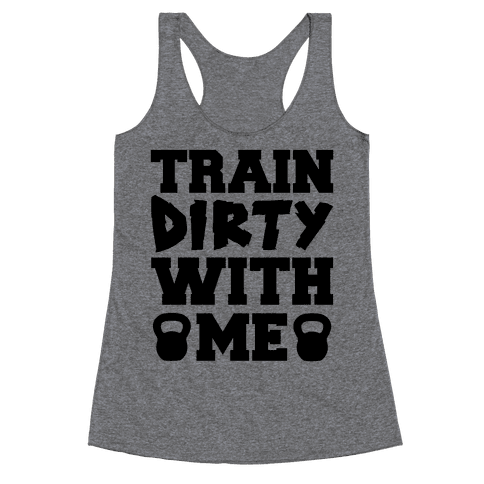 Train Dirty With Me Racerback Tank Top
