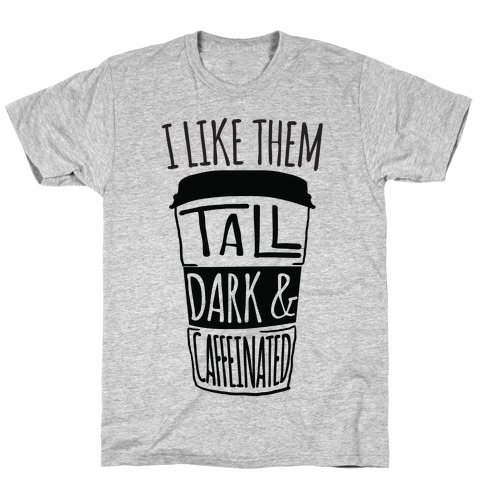 I like Them Tall Dark And Caffeinated Mens T-Shirt