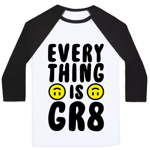 Everything Is Gr8 Baseball Tee