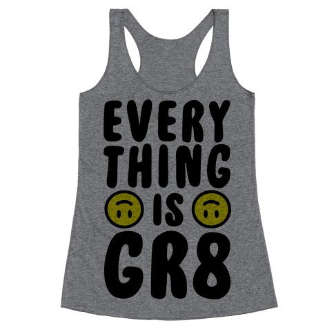 Everything Is Gr8 Racerback Tank Top