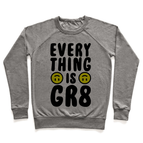 Everything Is Gr8 Pullover