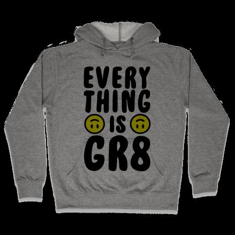 Everything Is Gr8 Hooded Sweatshirt