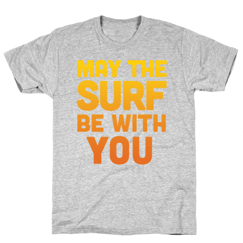 May The Surf Be With You Mens T-Shirt