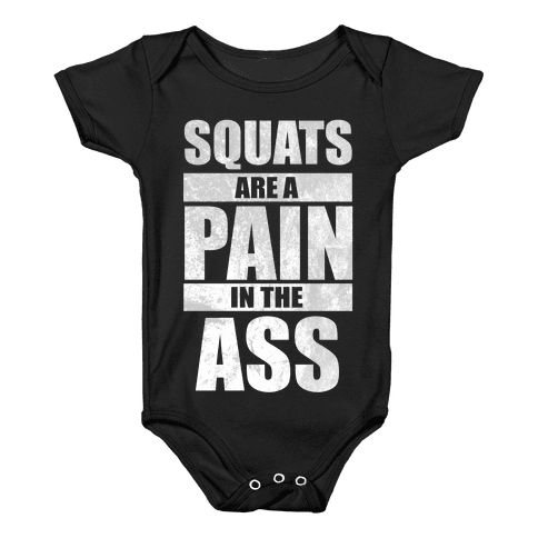 Squats are a Pain in the Ass! Baby Onesy