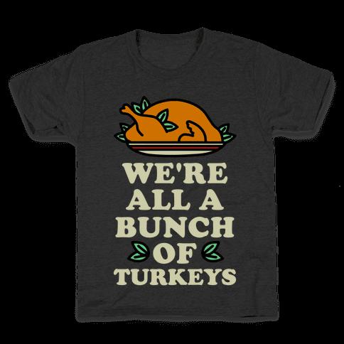 We're All a Bunch of Turkeys Kids T-Shirt
